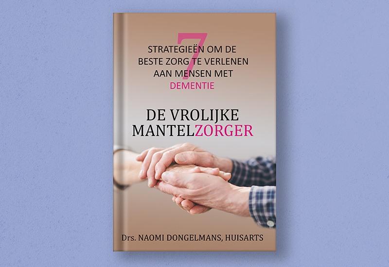 In het boek 'De Vrolijke Mantelzorger' omschrijft huisarts Naomi Dongelmans 7 strategieën om de beste zorg te verlenen bij dementie als mantelzorger