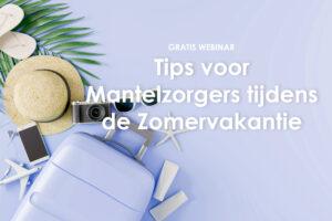 Tips voor mantelzorgers tijdens vakantie respijtzorg vervangende mantelzorg